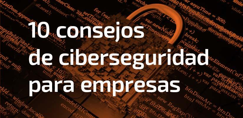 10 consejos de ciberseguridad para empresas